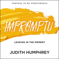 Impromptu: Leading in the Moment - Judith Humphrey