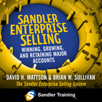 Sandler Enterprise Selling: Winning, Growing, and Retaining Major Accounts - David Mattson, Brian W. Sullivan