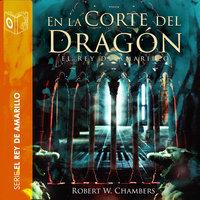 En la corte del dragón - Dramatizado - Robert William Chambers