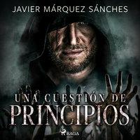 Una cuestión de principios - dramatizado - Javier Márquez Sánchez