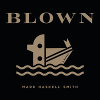 Blown - Mark Haskell Smith