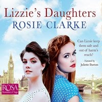 Lizzie's Daughters: Workshop Girls, Book 3 - Rosie Clarke