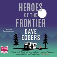 Heroes of the Frontier - Dave Eggers