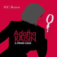 Il primo caso di Agatha Raisin - (1° caso) - M.C. Beaton