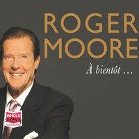 Roger Moore: À bientôt… - Roger Moore