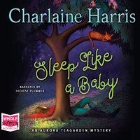 Sleep Like a Baby: Aurora Tea Garden, Book 10 - Charlaine Harris