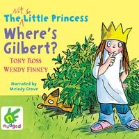 The Not So Little Princess: Where's Gilbert? - Wendy Finney, Tony Ross
