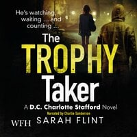 The Trophy Taker: DC Charlotte Stafford, Book 2 - Sarah Flint