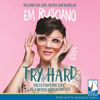 Try Hard: Tales from the life of a needy overachiever - Em Rusciano
