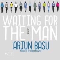 Waiting for the Man - Arjun Basu