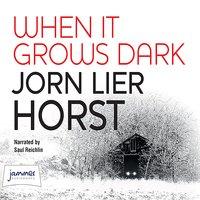 When It Grows Dark - Jørn Lier Horst