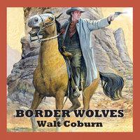 Border Wolves - Walt Coburn