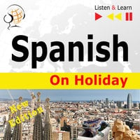 Spanish on Holiday: De vacaciones – New edition (Proficiency level: B1-B2 –  Listen & Learn)