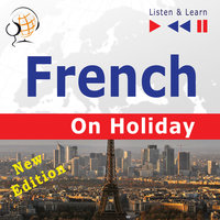 French on Holiday: Conversations de vacances – New edition (Proficiency level: B1-B2 – Listen & Learn) - Dorota Guzik