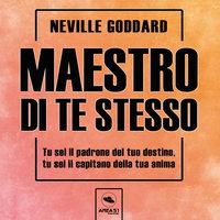 Maestro di te stesso - Neville Goddard