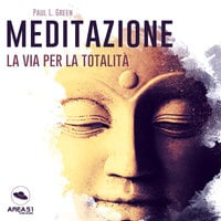 Meditazione: la via per la totalità - Paul L. Green