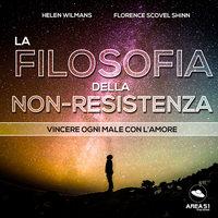La filosofia della non-resistenza - F. Sc. Shinn, Helen Wilmans