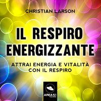 Il respiro energizzante - Christian D. Larson