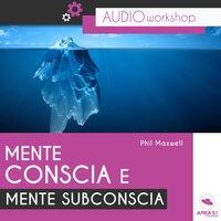 Mente conscia e mente subconscia - Phil Maxwell
