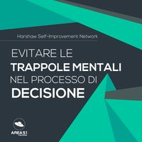 Evitare le trappole mentali nel processo di decisione - Autori vari