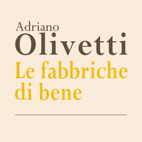 Le fabbriche di bene - Adriano Olivetti