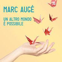 Un altro mondo è possibile - Marc Augé
