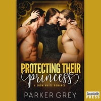 Protecting Their Princess - Parker Grey