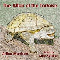 The Affair of the Tortoise - Arthur Morrison
