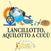 Lancillotto, aquilotto a cucù - VITTORIO PALTRINIERI (musiche), SILVERIO PISU (testi)