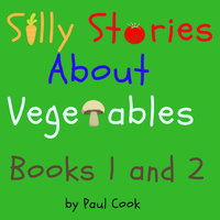 Silly Stories About Vegetables Books 1 and 2 - Paul Cook