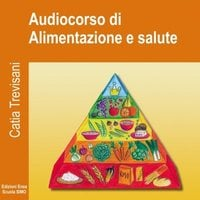 Audiocorso di Alimentazione e Salute - Catia Trevisani