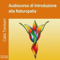 Audiocorso di Introduzione alla Naturopatia - Catia Trevisani