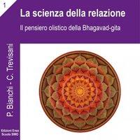 La scienza della relazione - Il pensiero olistico della Bhagavad Gita - Priscilla Bianchi