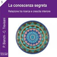 La scienza della relazione - La conoscenza segreta - Priscilla Bianchi