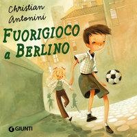 Fuorigioco a Berlino - Christian Antonini