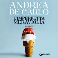 L'imperfetta meraviglia - Andrea De Carlo