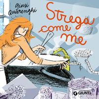 Strega come me - Giusi Quarenghi