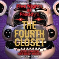 Five Nights at Freddy's, Book 3: The Fourth Closet - Scott Cawthon, Kira Breed-Wrisley