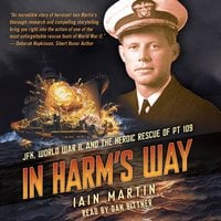 In Harm's Way: JFK, World War II, and the Heroic Rescue of PT-109 - Iain Martin