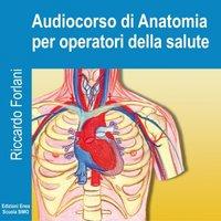 Audiocorso di anatomia per operatori della salute - Riccardo Forlani