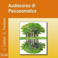 Audiocorso di Psicosomatica - Catia Trevisani, Caterina Carloni
