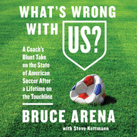 What's Wrong with US?: A Coach's Blunt Take on the State of American Soccer After a Lifetime on the Touchline - Steve Kettmann,Bruce Arena