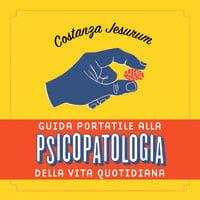 Guida portatile alla psicopatologia della vita quotidiana - Costanza Jesurum