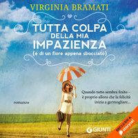 Tutta colpa della mia impazienza - Virginia Bramati