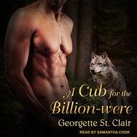 A Cub For The Billion-were - Georgette St. Clair