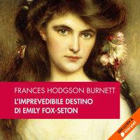L'imprevedibile destino di Emily Fox-Seton - Frances Hodgson Burnett