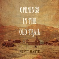 Openings in the Old Trail - Bret Harte