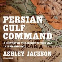 Persian Gulf Command - Ashley Jackson