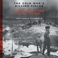 The Cold War's Killing Fields - Paul Thomas Chamberlin