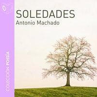 Soledades - Dramatizado - Antonio Machado